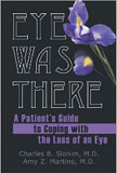 Eye Was There: A Patient's Guide to Coping with the Loss of an Eye