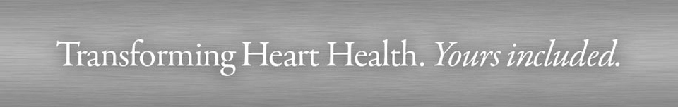 Transforming Heart Health. Yours Included.