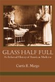 Glass Half Full: An Informal History of American Medicine